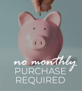 NO MONTHLY PURCHASE REQUIREMENT